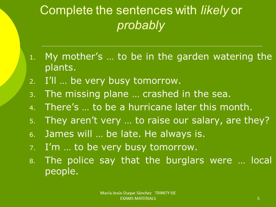 Complete the sentences with likely or probably