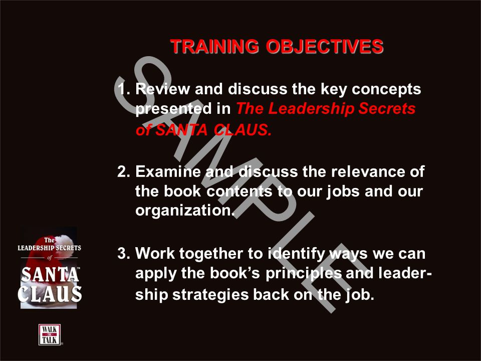 TRAINING OBJECTIVES Review and discuss the key concepts presented in The Leadership Secrets of SANTA CLAUS.