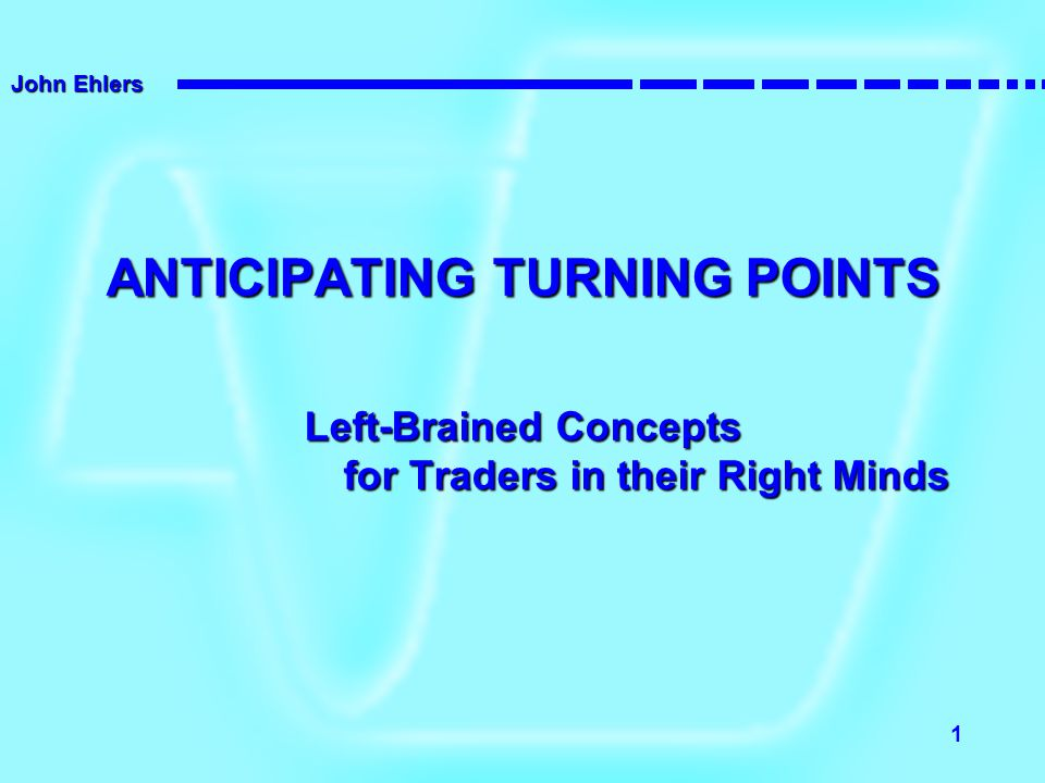 ANTICIPATING TURNING POINTS Left-Brained Concepts for Traders in their Right Minds