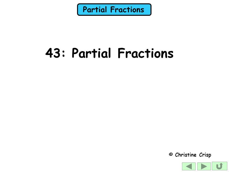43: Partial Fractions © Christine Crisp