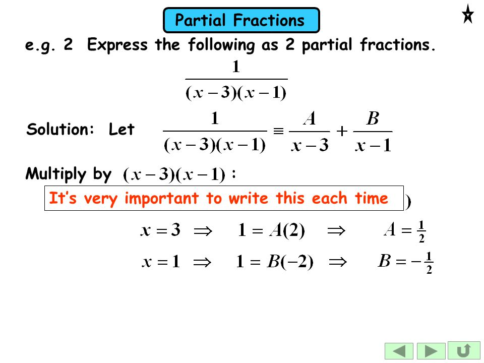 e.g. 2 Express the following as 2 partial fractions.