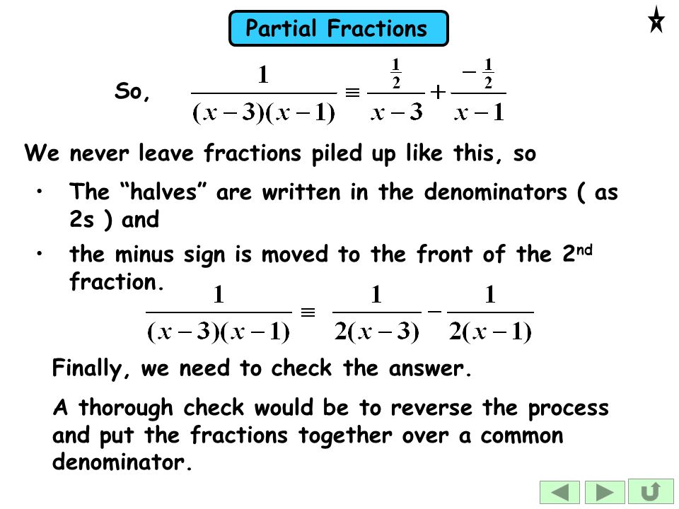 So, We never leave fractions piled up like this, so. The halves are written in the denominators ( as 2s ) and.