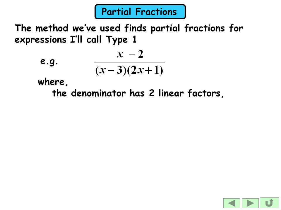 The method we've used finds partial fractions for expressions I'll call Type 1