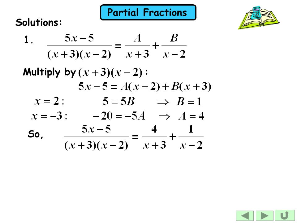 Solutions: 1. Multiply by : So,