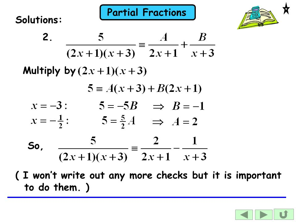 Solutions: 2. Multiply by So, ( I won't write out any more checks but it is important to do them. )