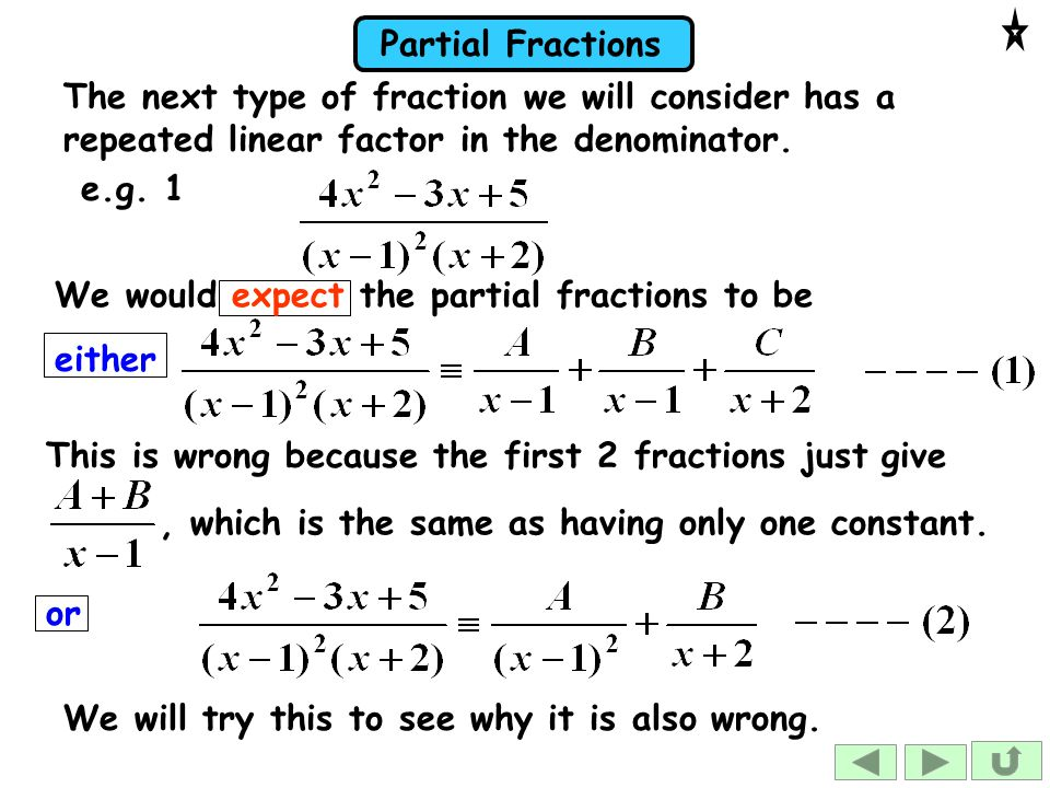 The next type of fraction we will consider has a repeated linear factor in the denominator.
