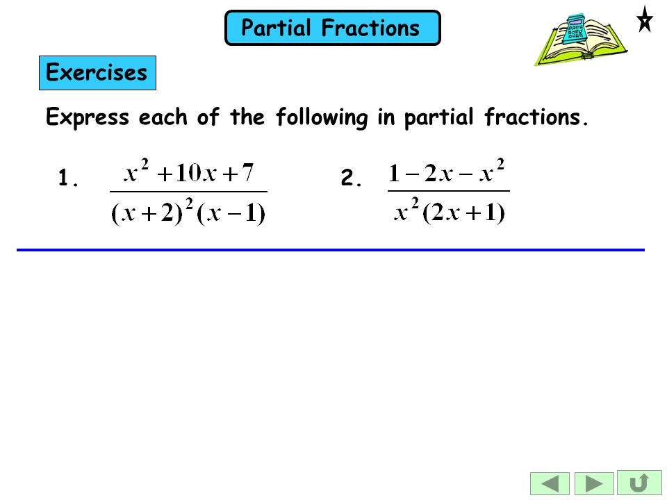 Exercises Express each of the following in partial fractions. 1. 2.