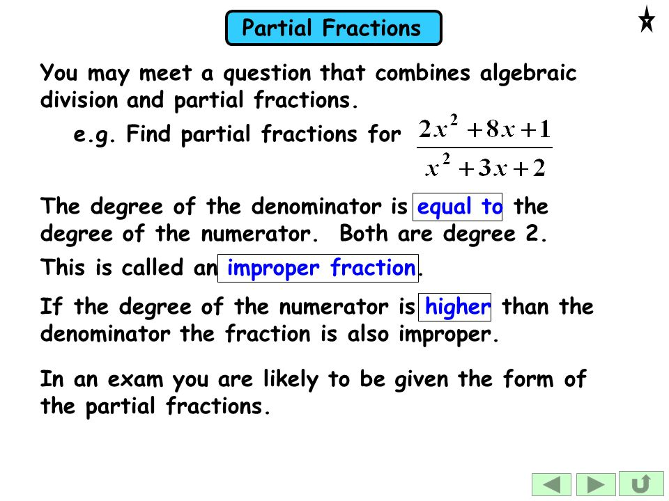 You may meet a question that combines algebraic division and partial fractions.