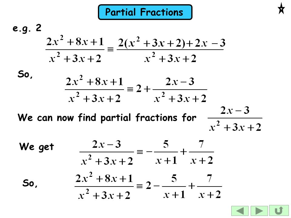 e.g. 2 So, We can now find partial fractions for We get So,