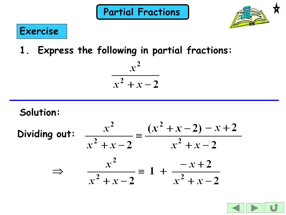 Exercise 1. Express the following in partial fractions: Solution: Dividing out: