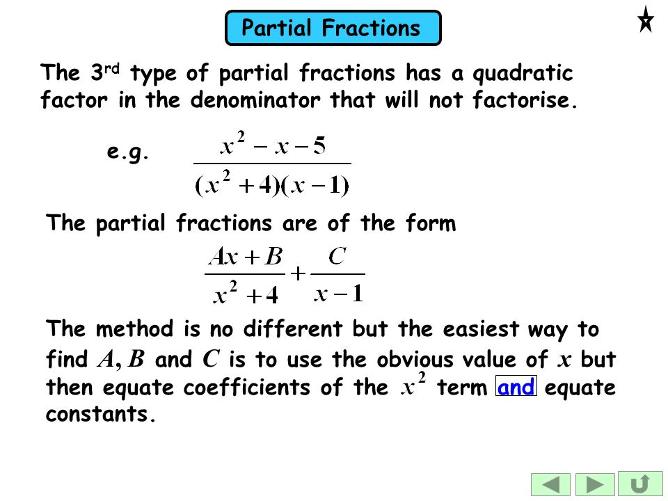 The 3rd type of partial fractions has a quadratic factor in the denominator that will not factorise.