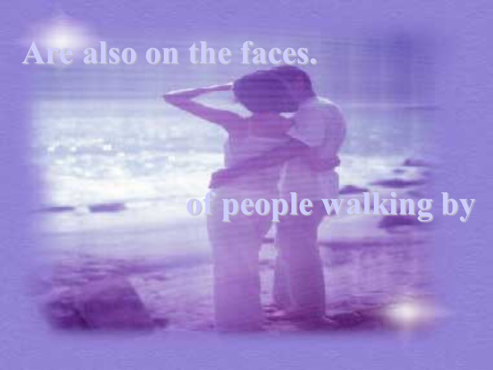 Are also on the faces. of people walking by