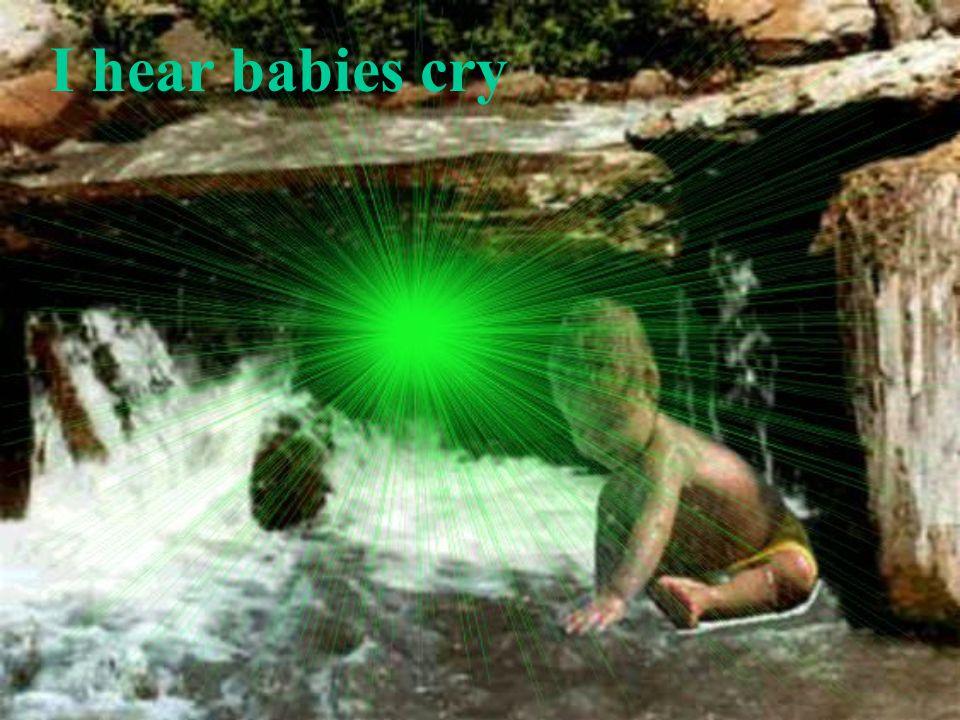 I hear babies cry