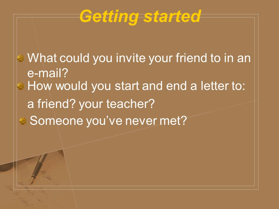 Getting started What could you invite your friend to in an e-mail
