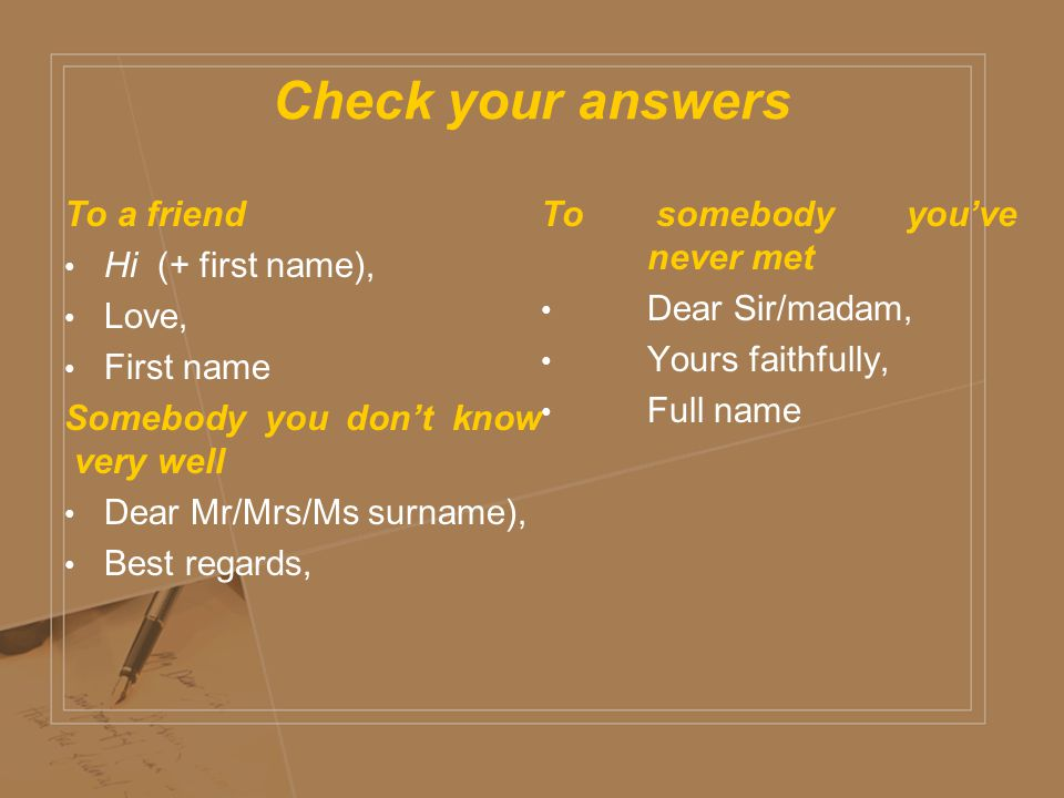 Check your answers To a friend To somebody you've never met