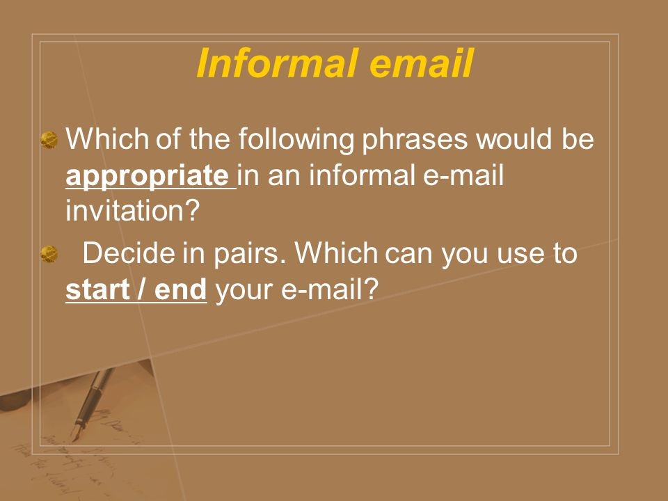 Informal email Which of the following phrases would be appropriate in an informal e-mail invitation
