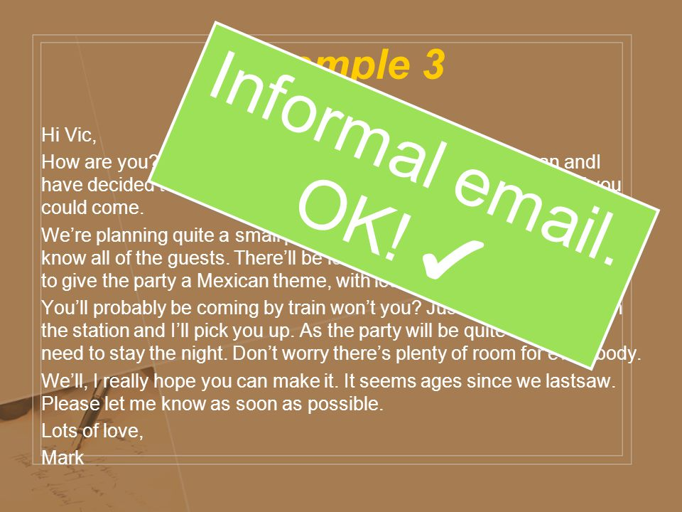 Informal email. OK! ✔ Example 3
