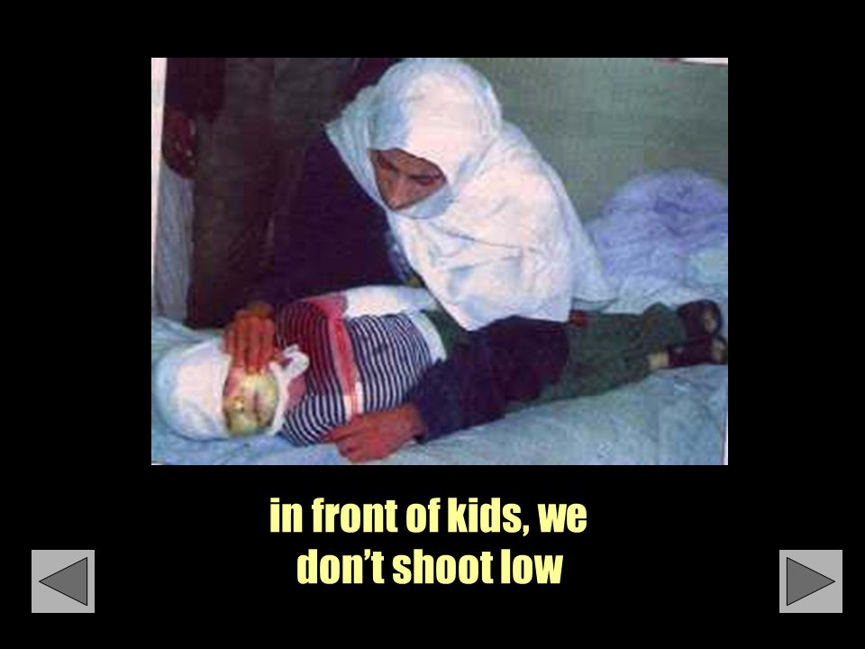 in front of kids, we don't shoot low