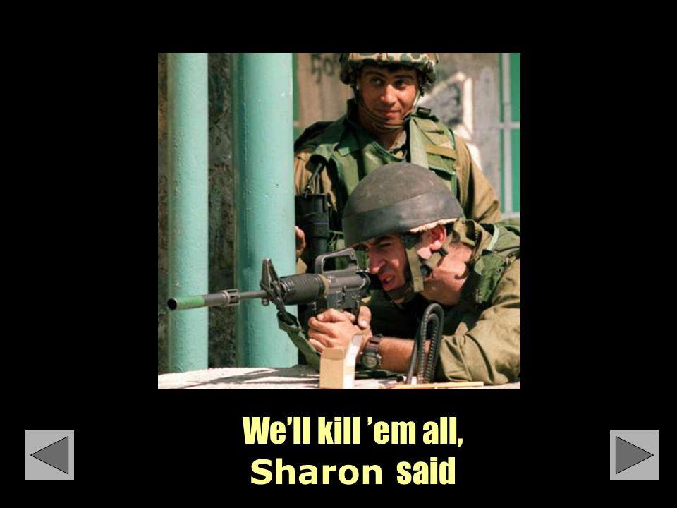 We'll kill 'em all, Sharon said