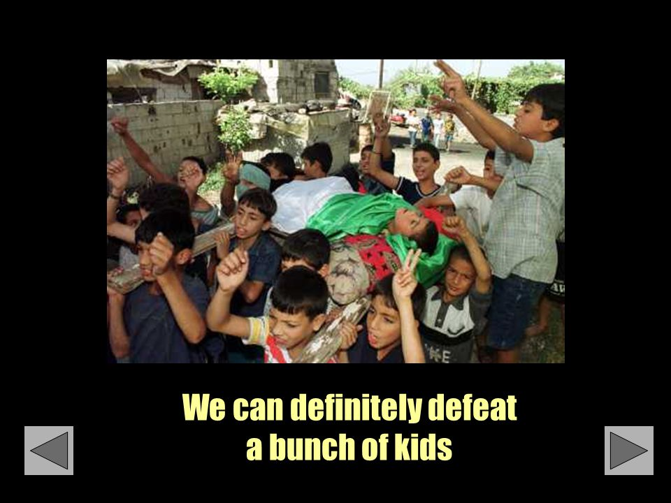 We can definitely defeat a bunch of kids