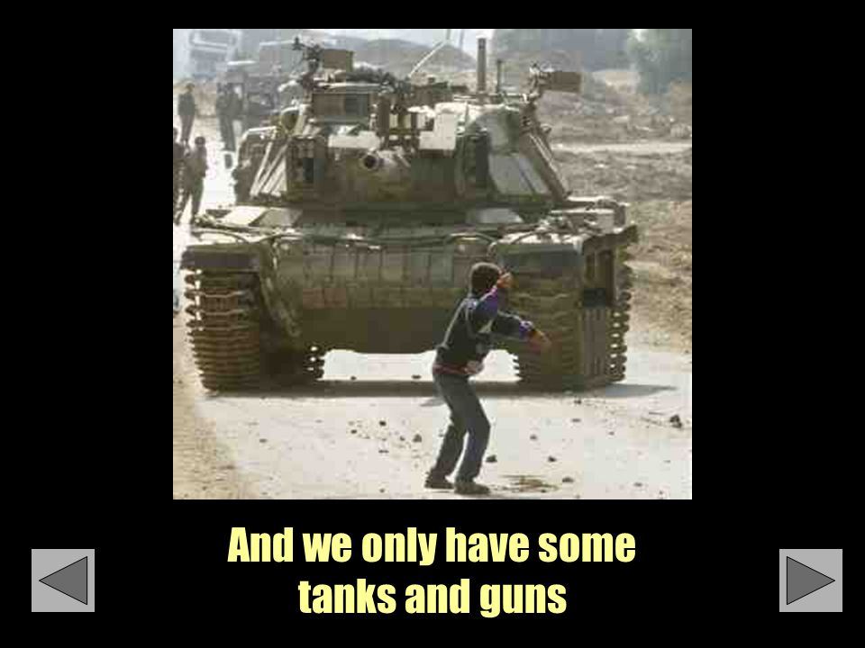 And we only have some tanks and guns