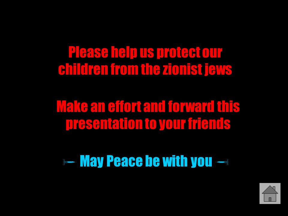 Please help us protect our children from the zionist jews