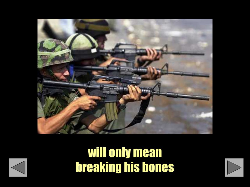will only mean breaking his bones