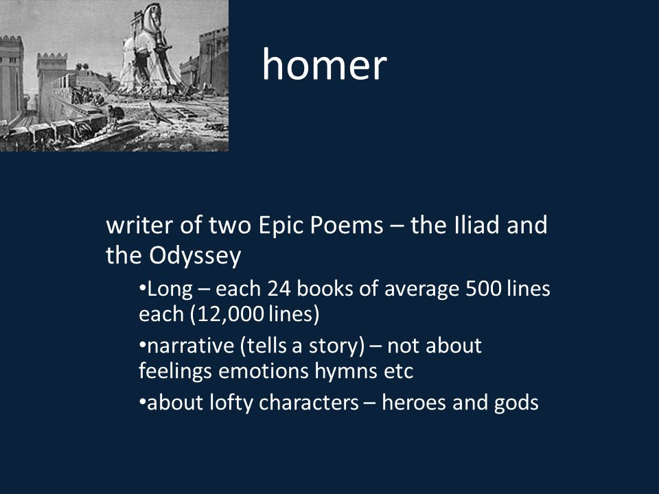 homer writer of two Epic Poems – the Iliad and the Odyssey