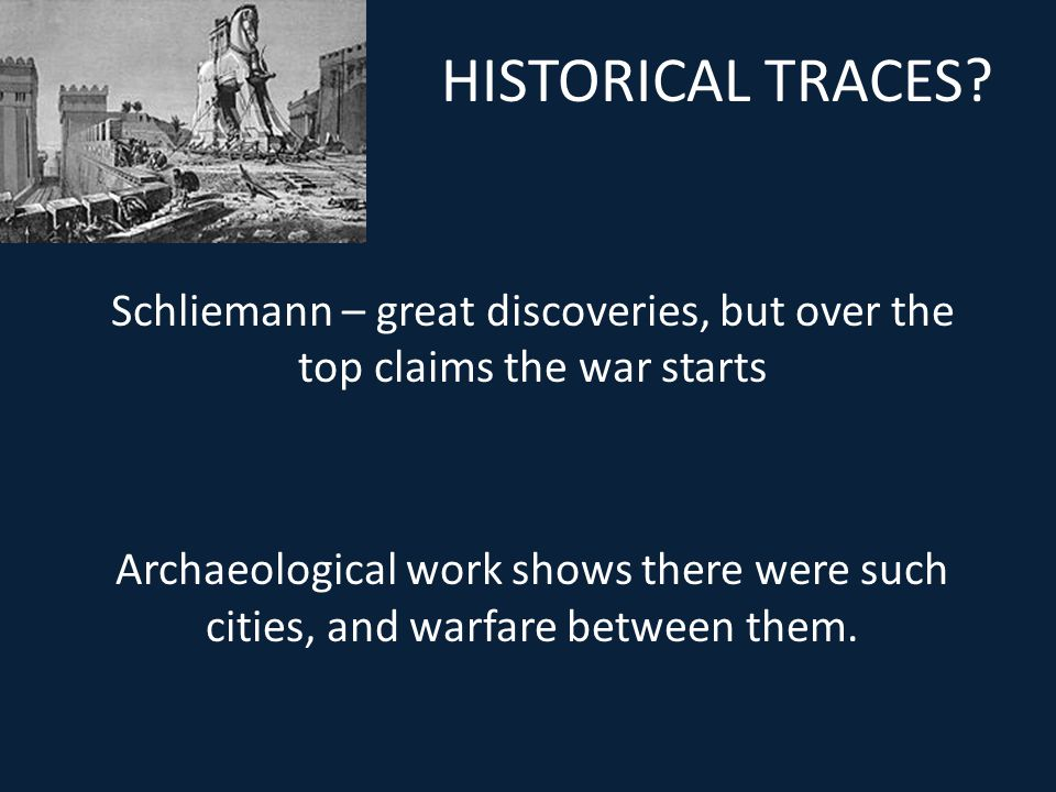Schliemann – great discoveries, but over the top claims the war starts