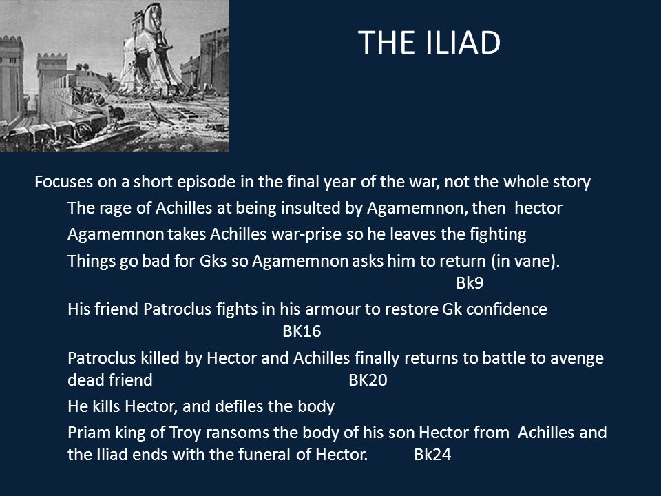 THE ILIAD Focuses on a short episode in the final year of the war, not the whole story.