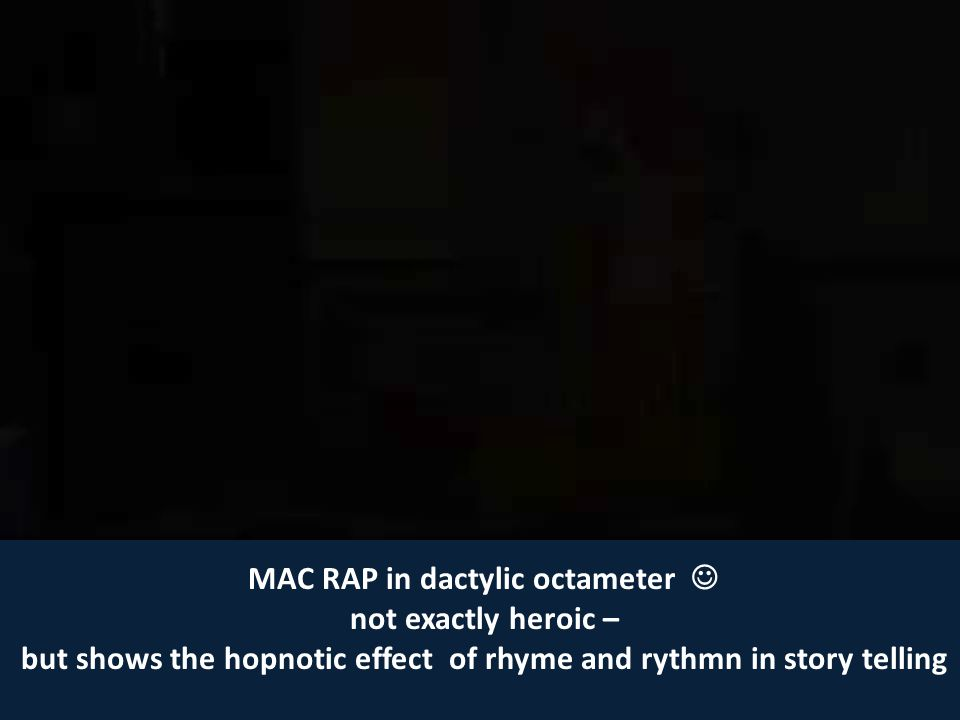 MAC RAP in dactylic octameter  not exactly heroic –