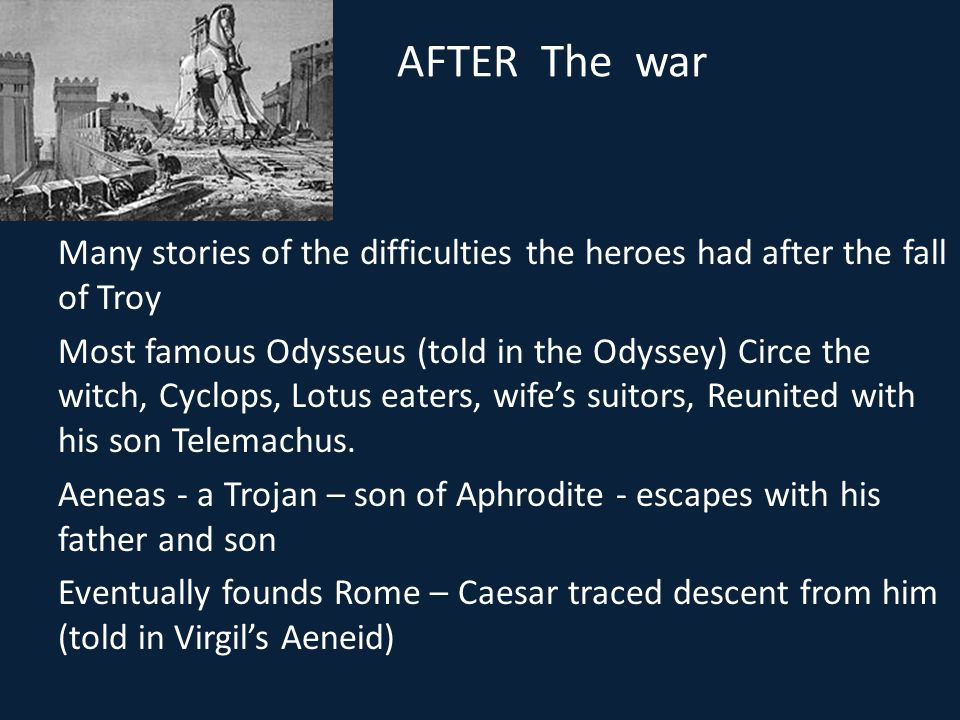 AFTER The war Many stories of the difficulties the heroes had after the fall of Troy.