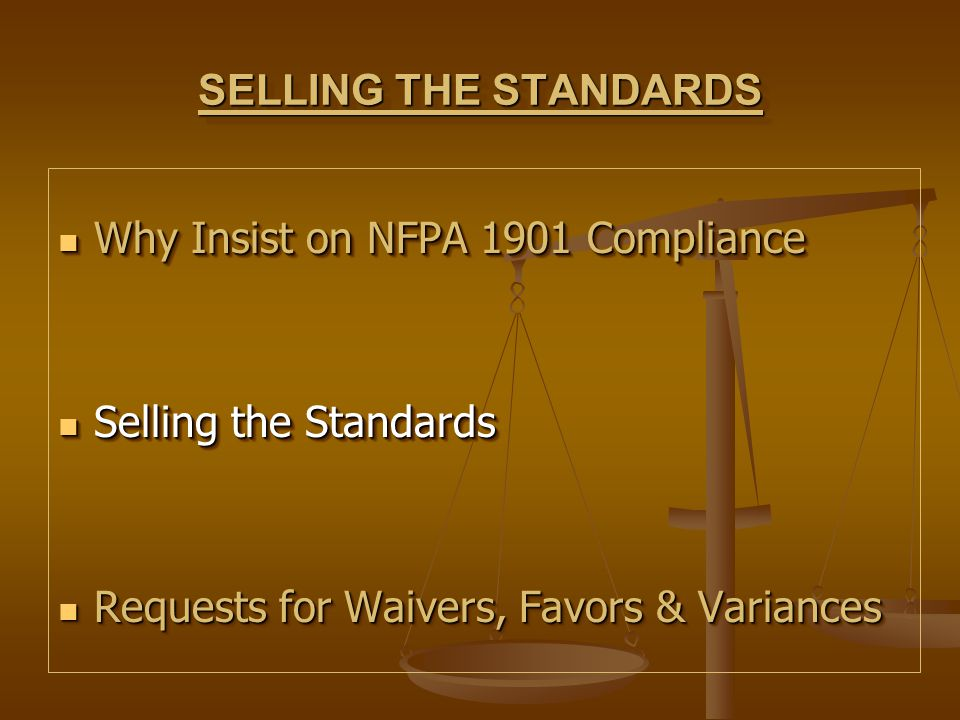 SELLING THE STANDARDS Why Insist on NFPA 1901 Compliance.