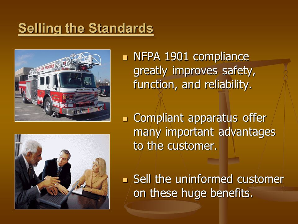 Selling the Standards NFPA 1901 compliance greatly improves safety, function, and reliability.