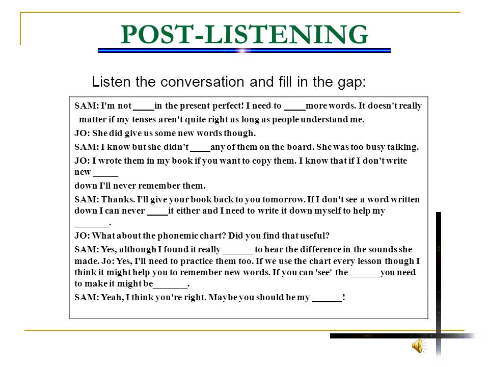 Listen the conversation and fill in the gap: