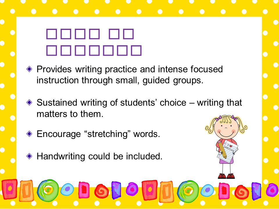 Work on Writing Provides writing practice and intense focused instruction through small, guided groups.