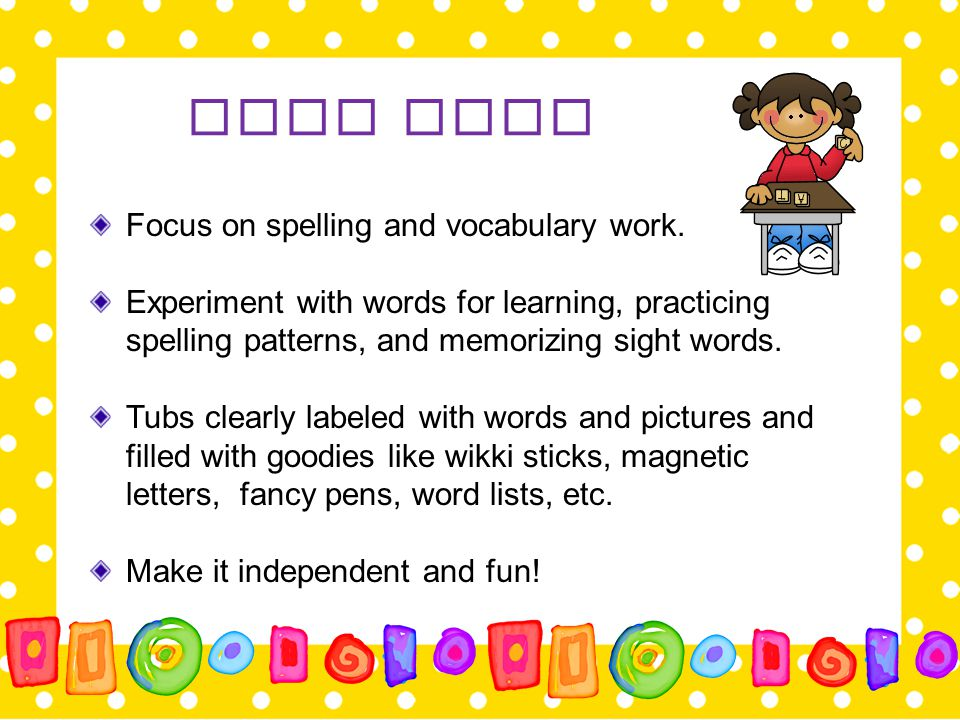 Word Work Focus on spelling and vocabulary work.