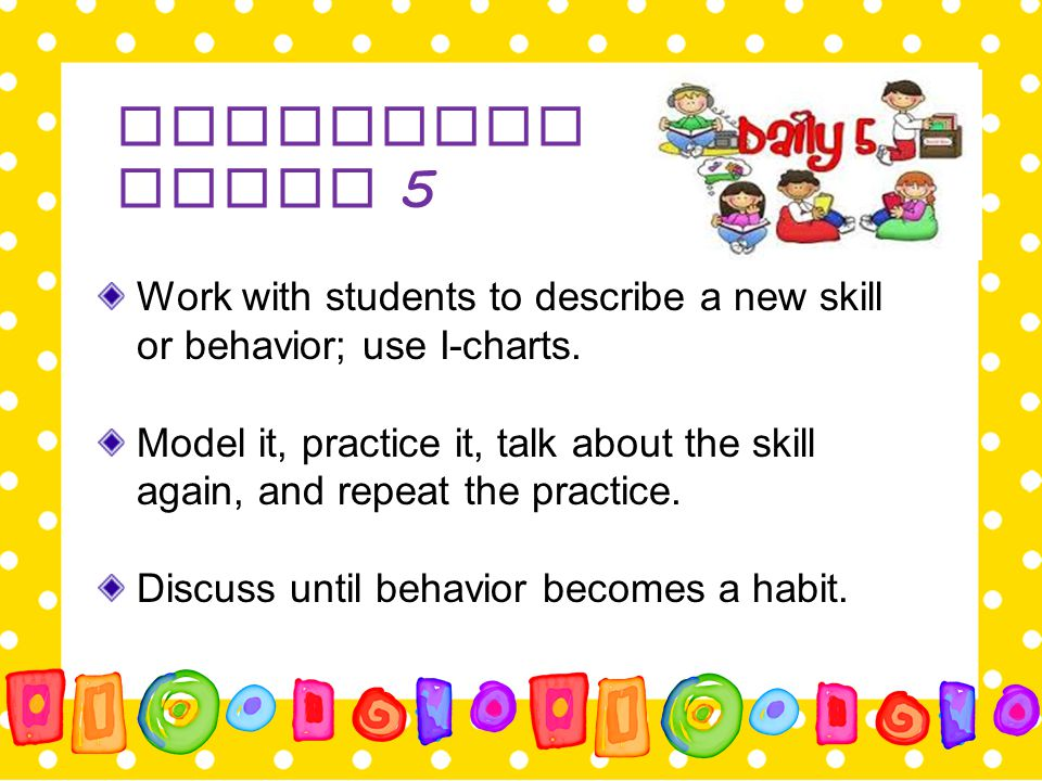 Launching Daily 5 Work with students to describe a new skill or behavior; use I-charts.