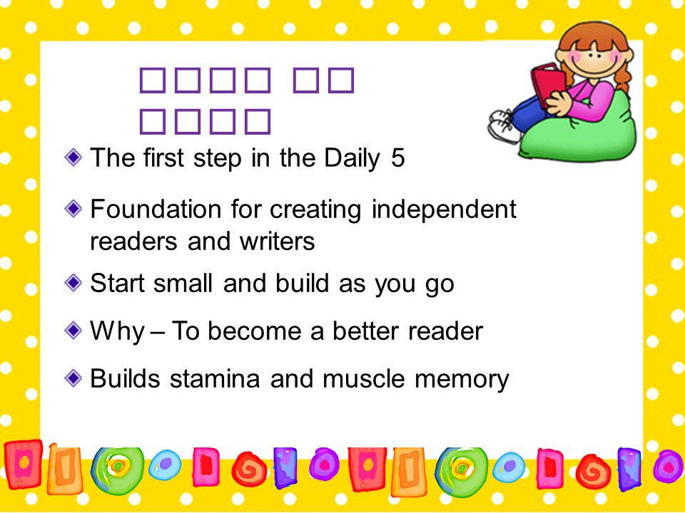 Read to Self The first step in the Daily 5