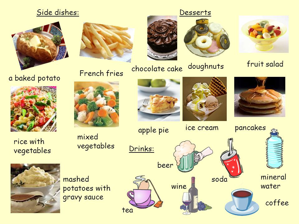 Side dishes: Desserts. fruit salad. doughnuts. chocolate cake. French fries. a baked potato. ice cream.