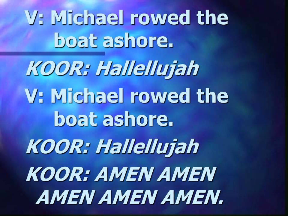 V: Michael rowed the boat ashore.