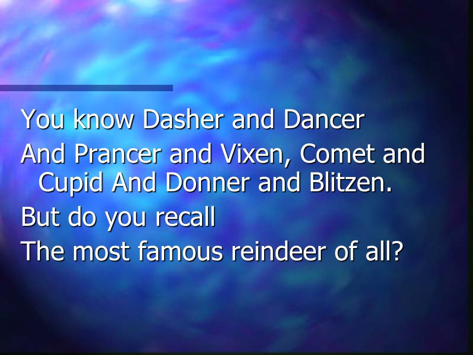You know Dasher and Dancer