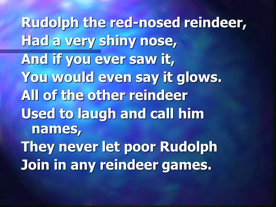 Rudolph the red-nosed reindeer,