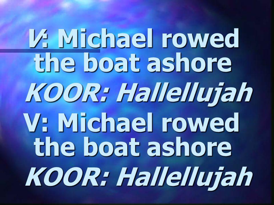V: Michael rowed the boat ashore