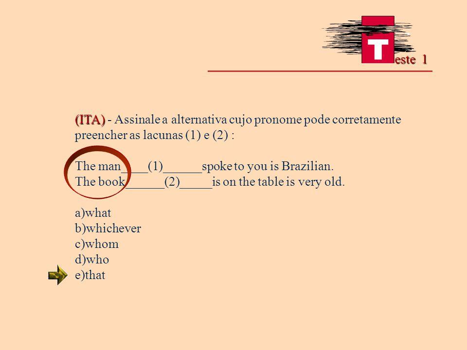 este 1 (ITA) - Assinale a alternativa cujo pronome pode corretamente preencher as lacunas (1) e (2) :