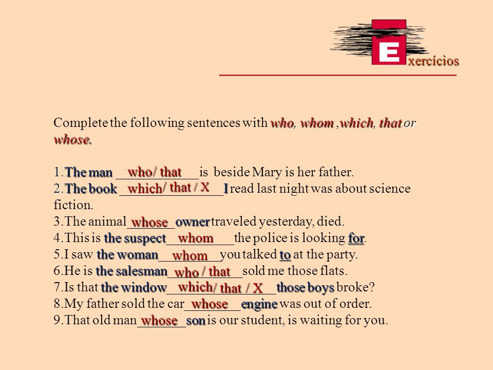 Complete the following sentences with who, whom ,which, that or whose.