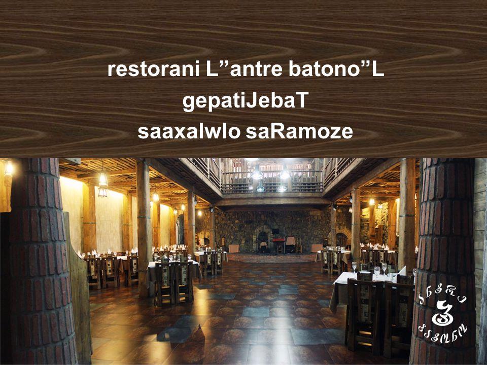 restorani L antre batono L gepatiJebaT saaxalwlo saRamoze