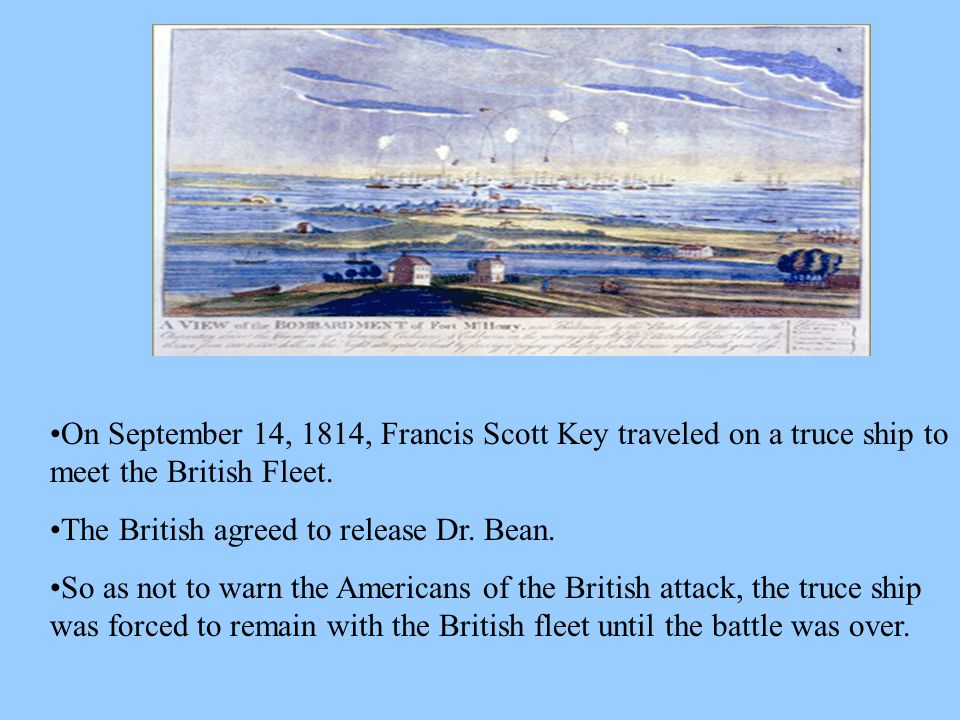 On September 14, 1814, Francis Scott Key traveled on a truce ship to meet the British Fleet.