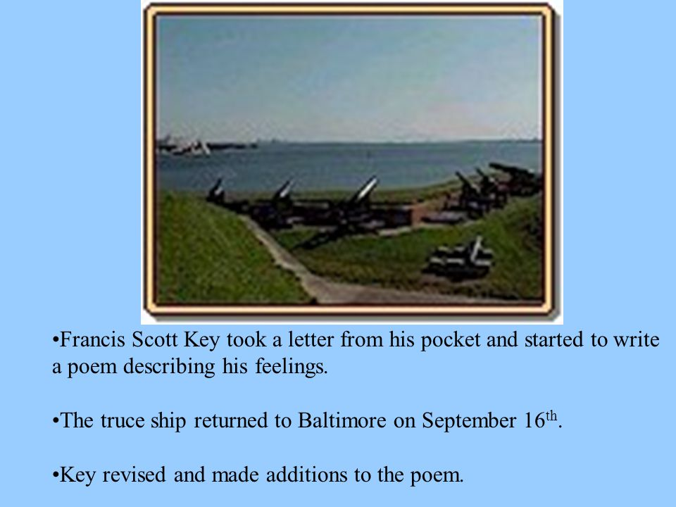 Francis Scott Key took a letter from his pocket and started to write a poem describing his feelings.
