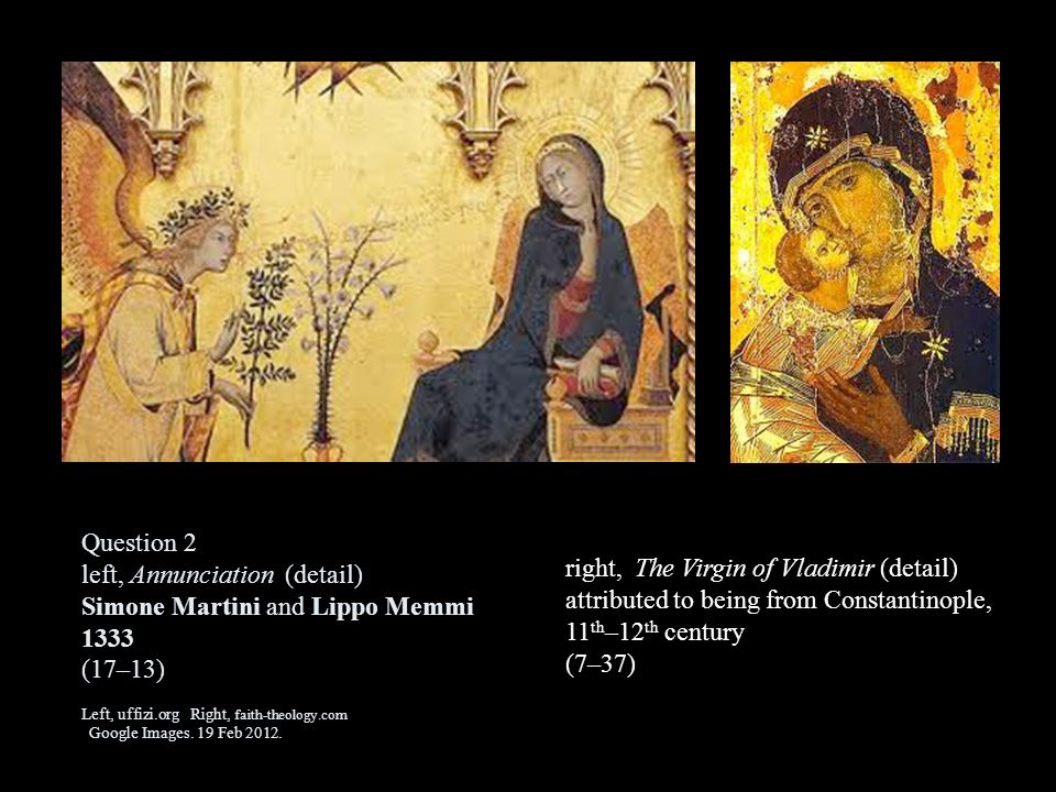 Question 2 left, Annunciation (detail) Simone Martini and Lippo Memmi 1333 (17–13) Left, uffizi.org Right, faith-theology.com Google Images. 19 Feb 2012.
